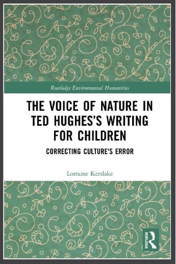 The Voice of Nature in Ted Hughe's Writing For Children by Lorraine Kerslake