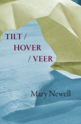 Tilt/Hover/Veer Poetry by Mary Newell