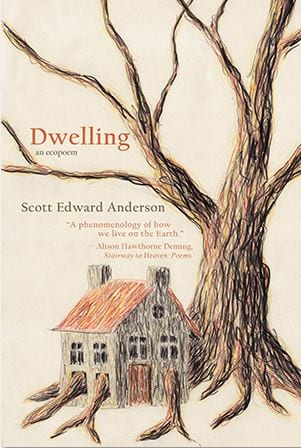 Dwelling and Ecopoem by Scott Edward Anderson